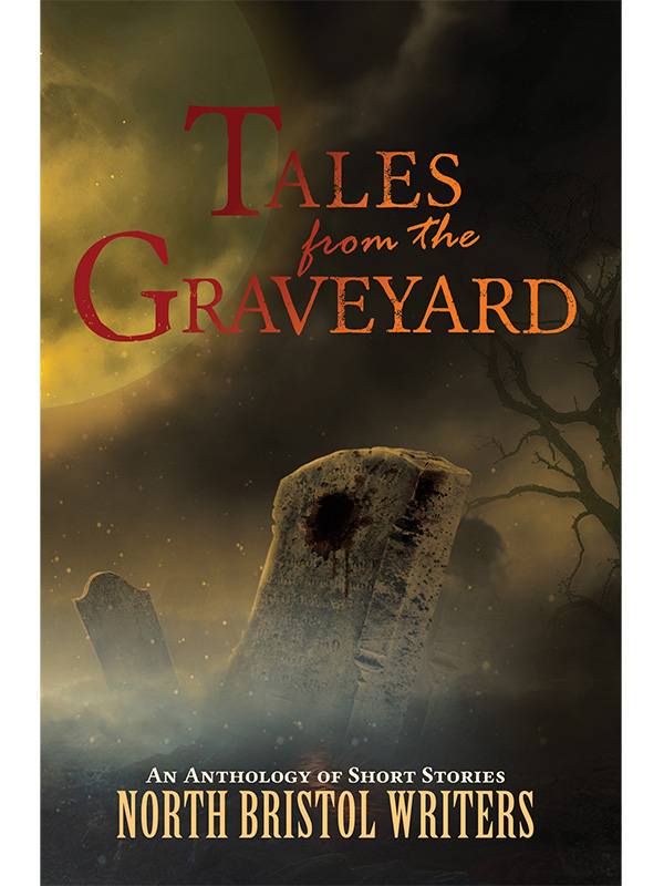 Tales from the Graveyard - Anthology by North Bristol Writers